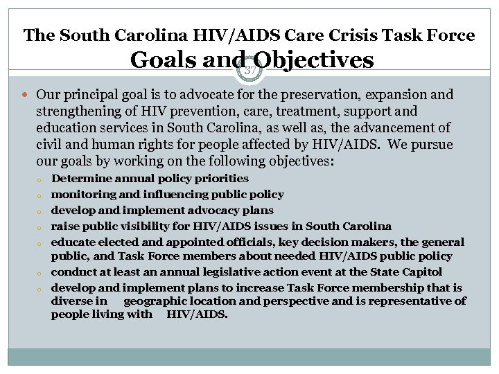 The South Carolina HIV/AIDS Care Crisis Task Force Goals and Objectives 37 Our principal