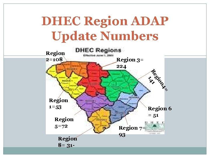 DHEC Region ADAP Update Numbers Region 2=108 Region 3= 224 = 4 on gi