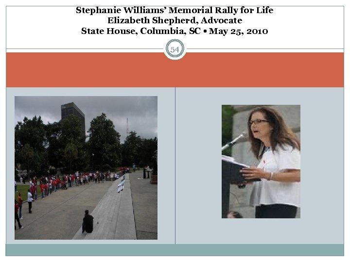 Stephanie Williams' Memorial Rally for Life Elizabeth Shepherd, Advocate State House, Columbia, SC •