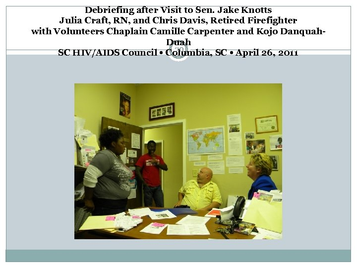 Debriefing after Visit to Sen. Jake Knotts Julia Craft, RN, and Chris Davis, Retired