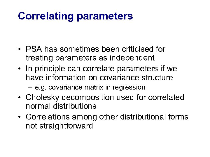 Correlating parameters • PSA has sometimes been criticised for treating parameters as independent •