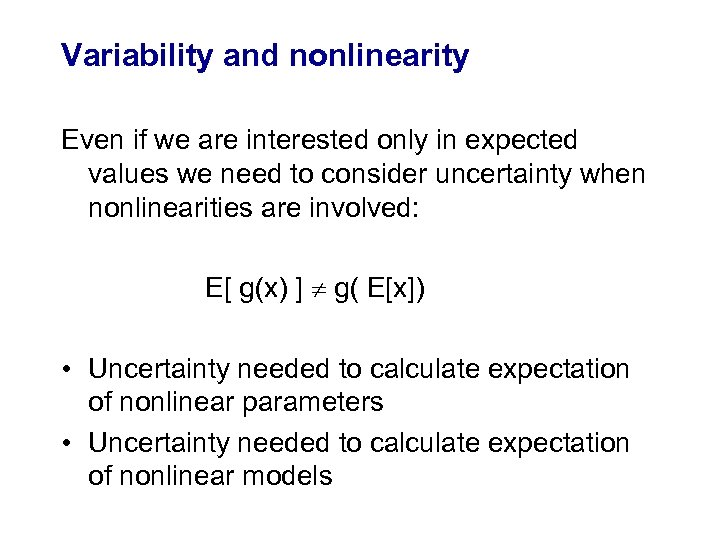 Variability and nonlinearity Even if we are interested only in expected values we need