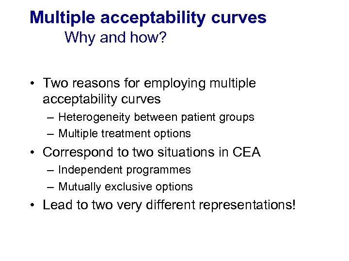 Multiple acceptability curves Why and how? • Two reasons for employing multiple acceptability curves