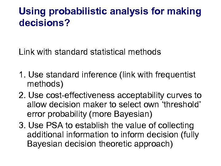 Using probabilistic analysis for making decisions? Link with standard statistical methods 1. Use standard