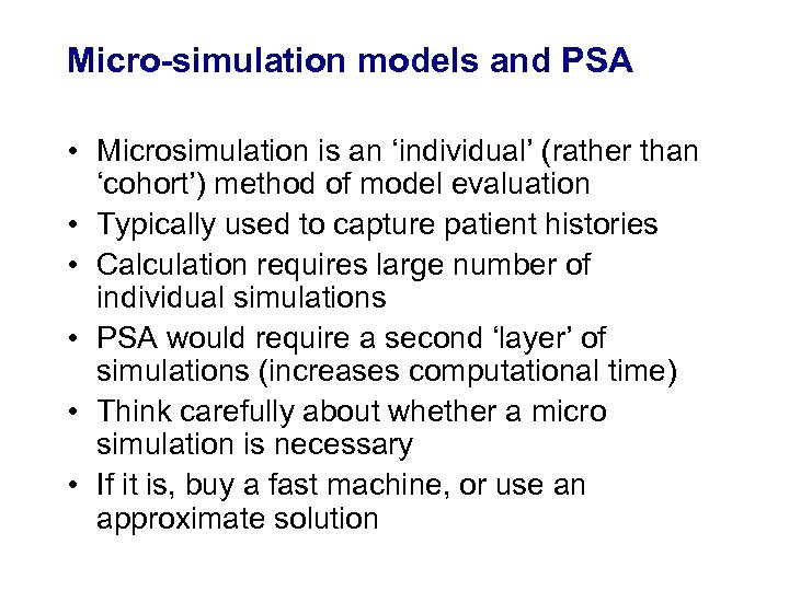 Micro-simulation models and PSA • Microsimulation is an 'individual' (rather than 'cohort') method of