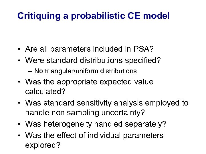 Critiquing a probabilistic CE model • Are all parameters included in PSA? • Were