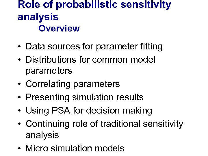 Role of probabilistic sensitivity analysis Overview • Data sources for parameter fitting • Distributions