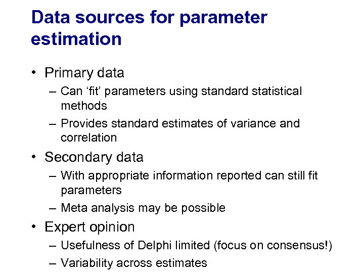 Data sources for parameter estimation • Primary data – Can 'fit' parameters using standard