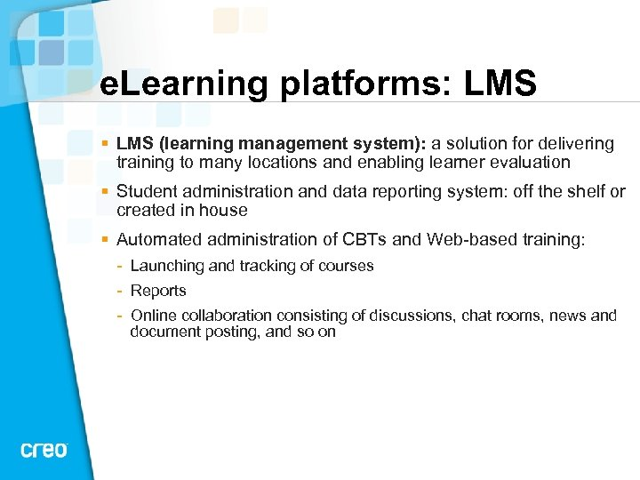 e. Learning platforms: LMS § LMS (learning management system): a solution for delivering training