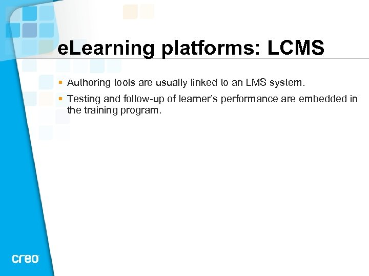 e. Learning platforms: LCMS § Authoring tools are usually linked to an LMS system.