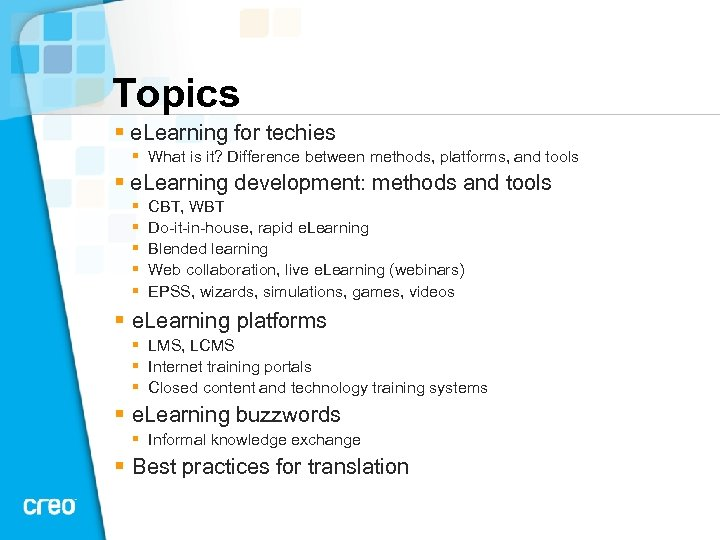 Topics § e. Learning for techies § What is it? Difference between methods, platforms,