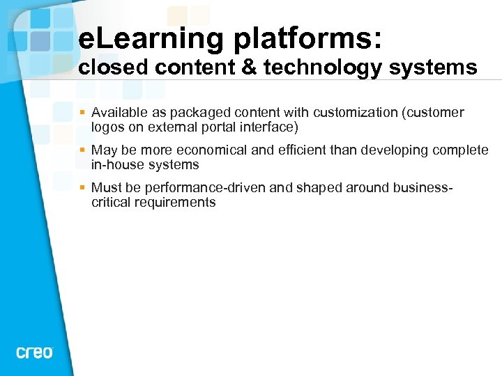 e. Learning platforms: closed content & technology systems § Available as packaged content with