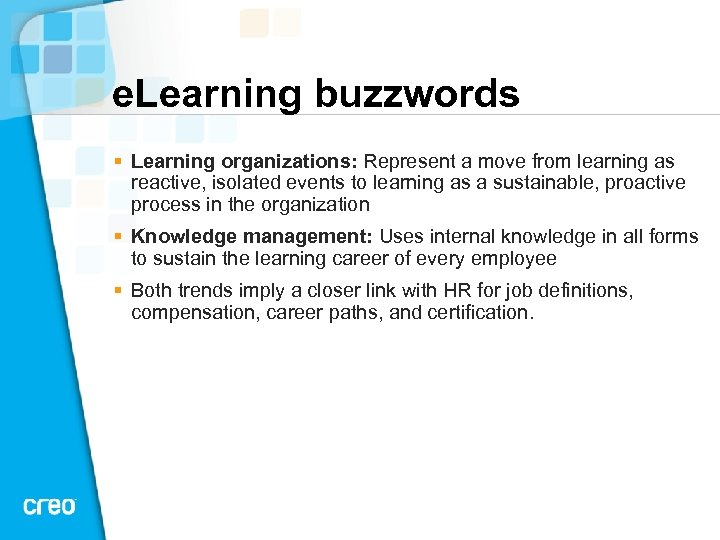 e. Learning buzzwords § Learning organizations: Represent a move from learning as reactive, isolated