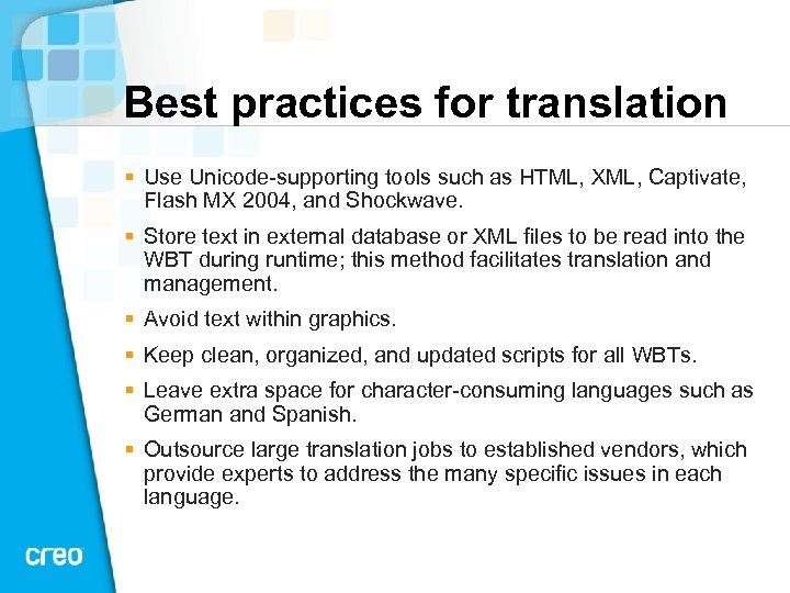 Best practices for translation § Use Unicode supporting tools such as HTML, XML, Captivate,