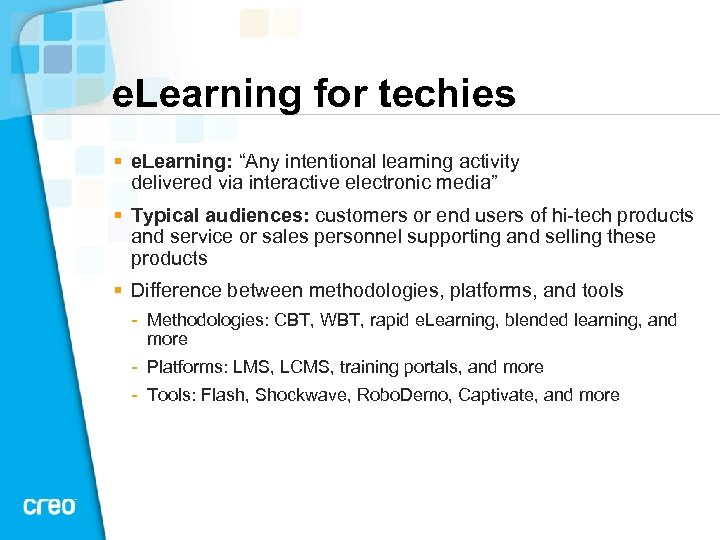 "e. Learning for techies § e. Learning: ""Any intentional learning activity delivered via interactive"
