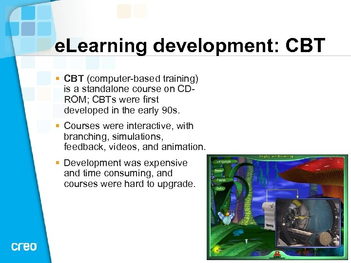 e. Learning development: CBT § CBT (computer based training) is a standalone course on