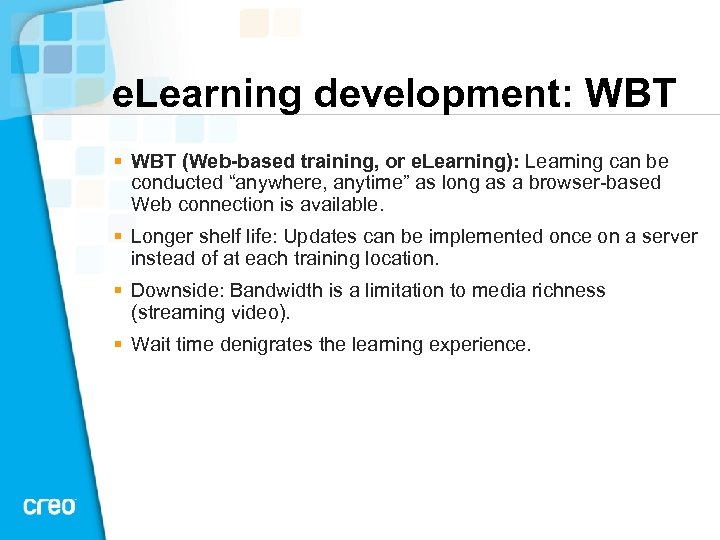 e. Learning development: WBT § WBT (Web-based training, or e. Learning): Learning can be