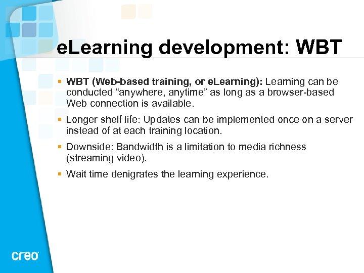 e. Learning development: WBT § WBT (Web-based training, or e. Learning): Learning can be