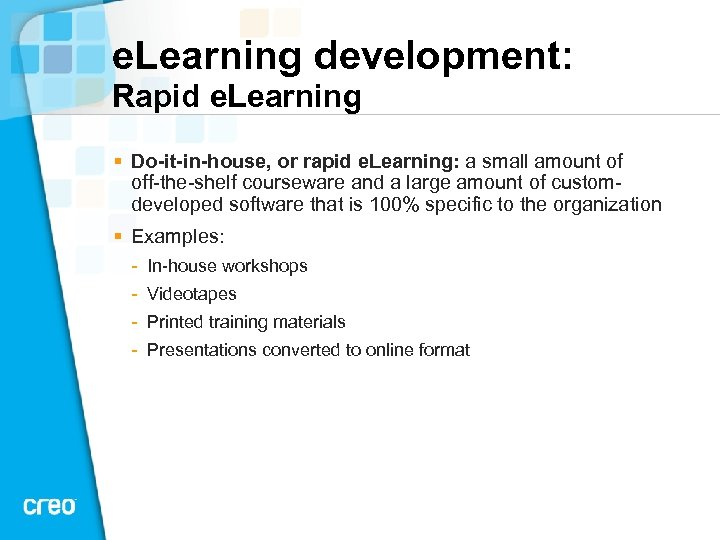 e. Learning development: Rapid e. Learning § Do-it-in-house, or rapid e. Learning: a small