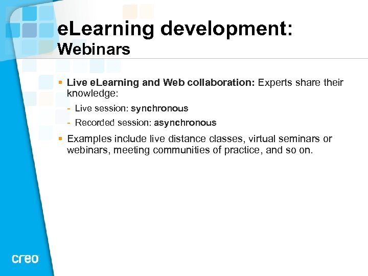 e. Learning development: Webinars § Live e. Learning and Web collaboration: Experts share their