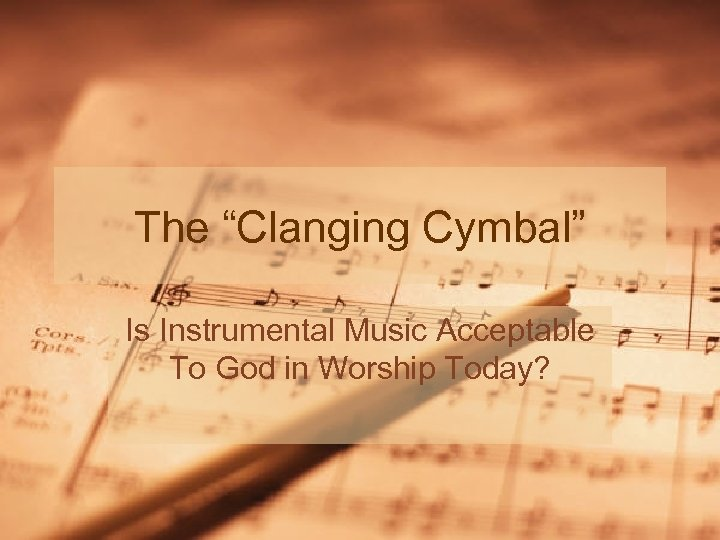 """The """"Clanging Cymbal"""" Is Instrumental Music Acceptable To God in Worship Today?"""