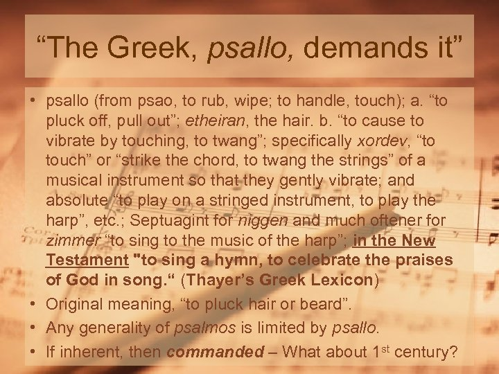 """""""The Greek, psallo, demands it"""" • psallo (from psao, to rub, wipe; to handle,"""