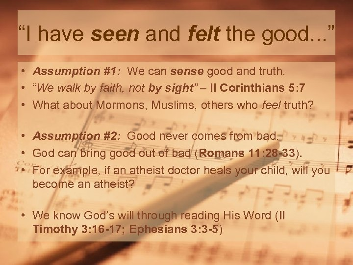 """I have seen and felt the good. . . "" • Assumption #1: We"