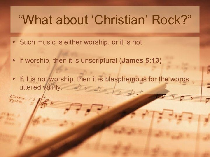 """""""What about 'Christian' Rock? """" • Such music is either worship, or it is"""