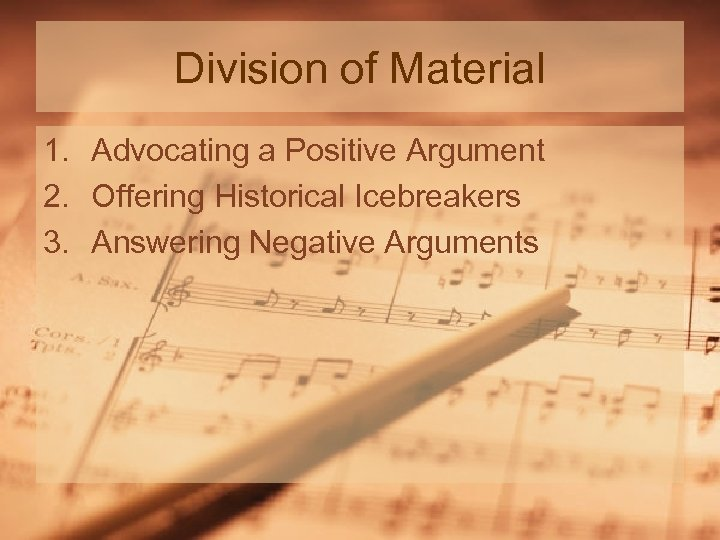 Division of Material 1. Advocating a Positive Argument 2. Offering Historical Icebreakers 3. Answering