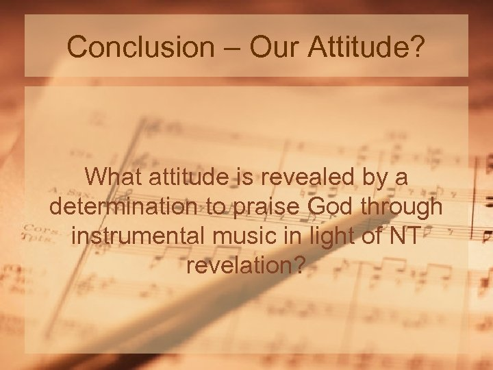 Conclusion – Our Attitude? What attitude is revealed by a determination to praise God