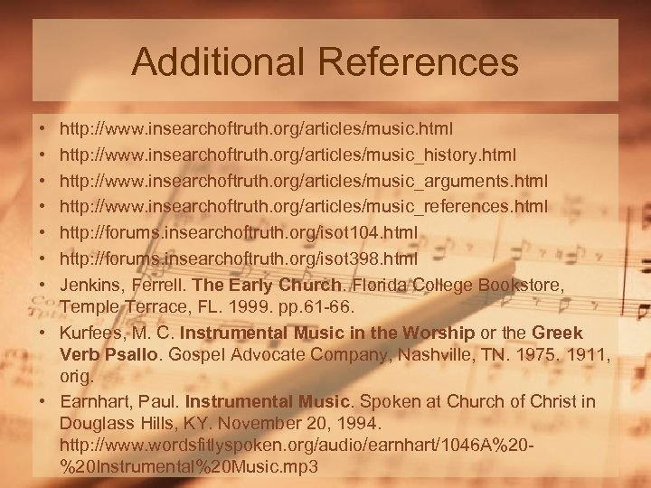 Additional References • • http: //www. insearchoftruth. org/articles/music. html http: //www. insearchoftruth. org/articles/music_history. html