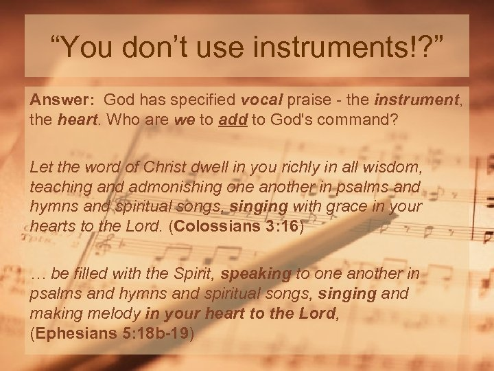 """""""You don't use instruments!? """" Answer: God has specified vocal praise - the instrument,"""