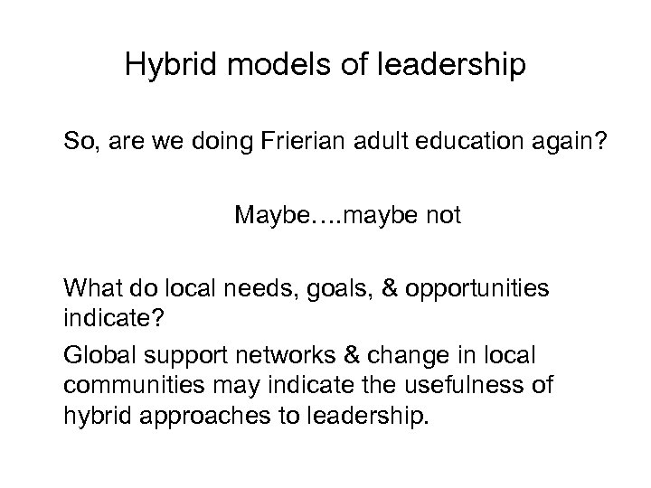 Hybrid models of leadership So, are we doing Frierian adult education again? Maybe…. maybe