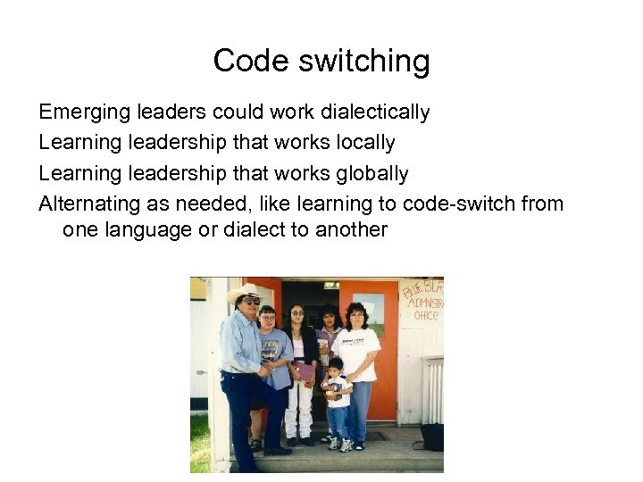 Code switching Emerging leaders could work dialectically Learning leadership that works locally Learning leadership