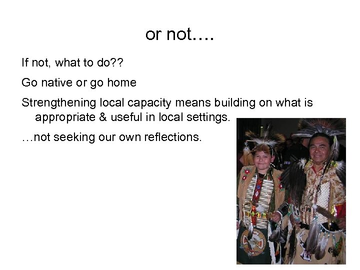 or not…. If not, what to do? ? Go native or go home Strengthening