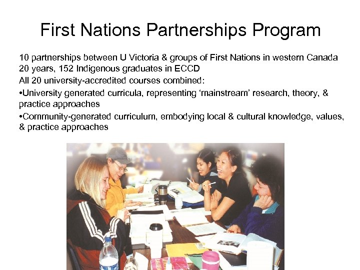 First Nations Partnerships Program 10 partnerships between U Victoria & groups of First Nations