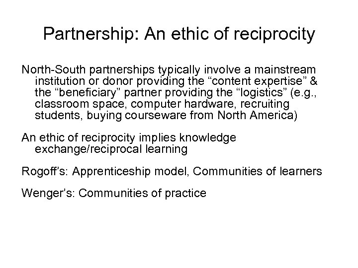 Partnership: An ethic of reciprocity North-South partnerships typically involve a mainstream institution or donor