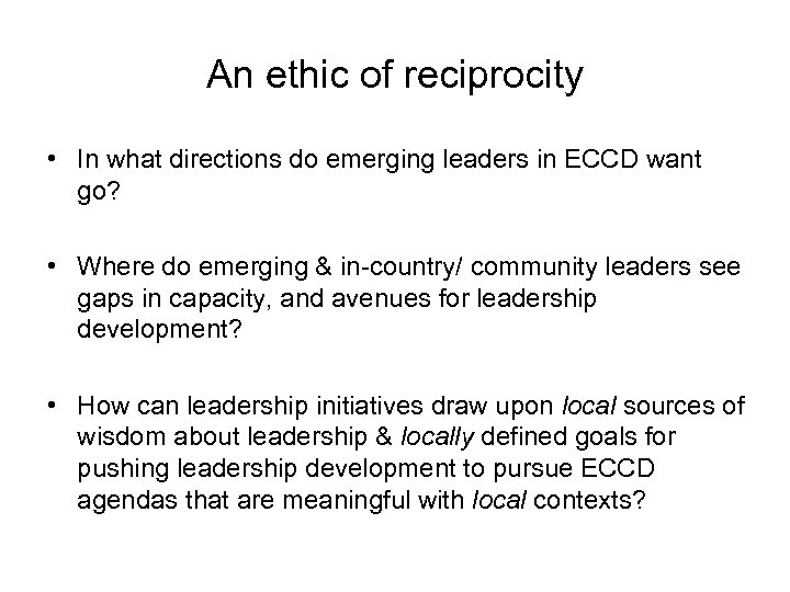 An ethic of reciprocity • In what directions do emerging leaders in ECCD want