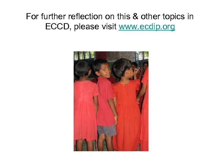 For further reflection on this & other topics in ECCD, please visit www. ecdip.