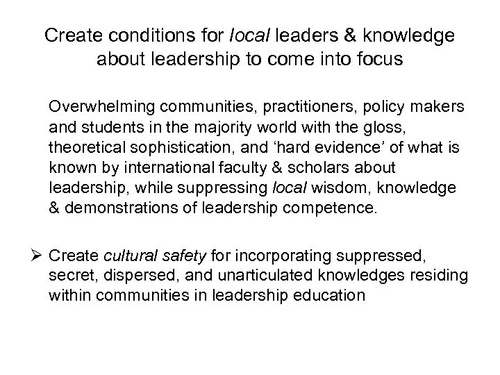 Create conditions for local leaders & knowledge about leadership to come into focus Overwhelming