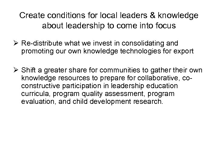 Create conditions for local leaders & knowledge about leadership to come into focus Ø