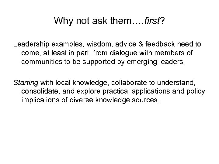 Why not ask them…. first? Leadership examples, wisdom, advice & feedback need to come,