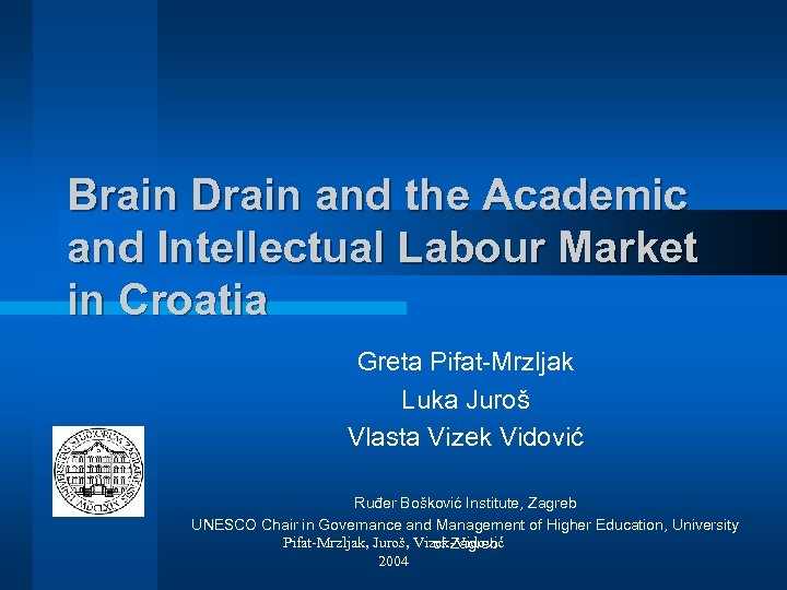 Brain Drain and the Academic and Intellectual Labour Market in Croatia Greta Pifat-Mrzljak Luka