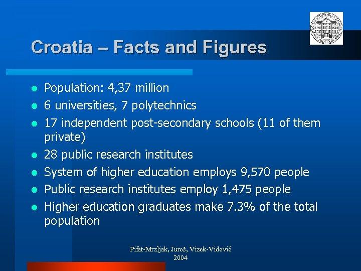 Croatia – Facts and Figures l l l l Population: 4, 37 million 6