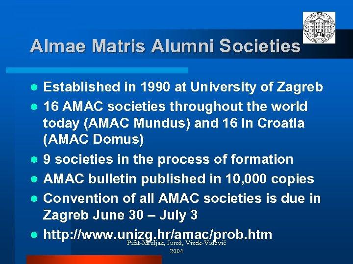 Almae Matris Alumni Societies l l l Established in 1990 at University of Zagreb