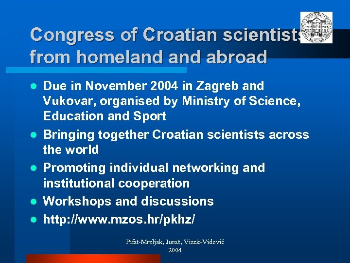 Congress of Croatian scientists from homeland abroad l l l Due in November 2004