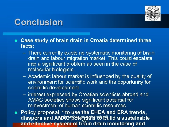 Conclusion Case study of brain drain in Croatia determined three facts: – There currently