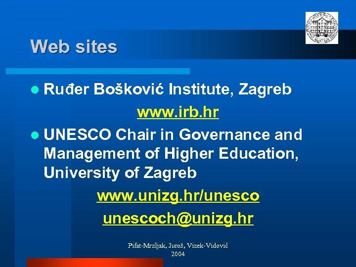 Web sites l Ruđer Bošković Institute, Zagreb www. irb. hr l UNESCO Chair in