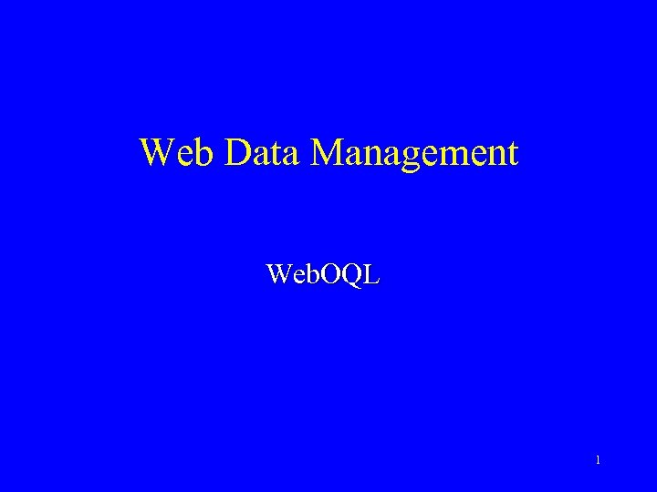 Web Data Management Web. OQL 1