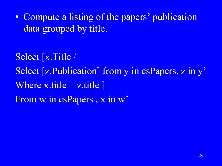 • Compute a listing of the papers' publication data grouped by title. Select